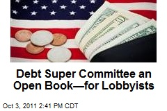 Debt Super Committee an Open Book—for Lobbyists