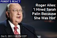 Roger Ailes: 'I Hired Sarah Palin Because She Was Hot'