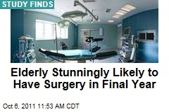 Elderly Stunningly Likely to Have Surgery in Final Year