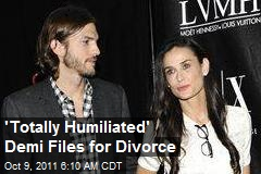 &amp;#39;Totally Humiliated&amp;#39; Demi Files for Divorce
