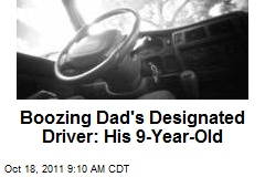 Boozing Dad&amp;#39;s Designated Driver: His 9-Year-Old