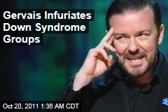 Gervais Infuriates Down Syndrome Groups