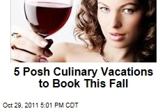 Posh Culinary Vacations to Book This Autumn or Winter