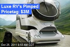 Luxe RV&amp;#39;s Pimped Pricetag: $3M
