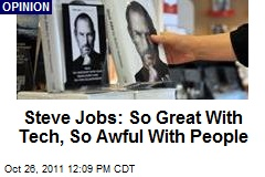 Steve Jobs: So Great With Tech, So Awful With People