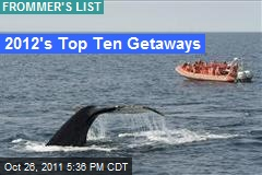 2012&amp;#39;s Top Ten Getaways