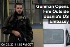 Gunman Mevlid Jasarevic Opens Fire Outside Bosnia&#39;s US Embassy in Sarajevo