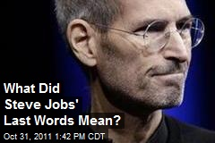 What Did Steve Jobs&amp;#39; Last Words Mean?