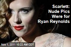 Scarlett Johansson: Nude Photos Were for Ryan Reynolds