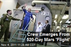 Crew Emerges From 520-Day Mars &amp;#39;Flight&amp;#39;