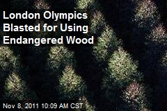 London Olympics Blasted for Using Endangered Wood