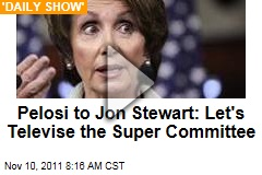 Nancy Pelosi to Jon Stewart: Let&#39;s Televise the Super Committee (&#39;Daily Show&#39; Video)