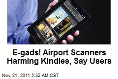 E-gads! Airport Scanners Harming Kindles, Say Users