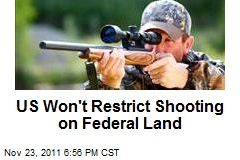 US Won't Restrict Shooting on Federal Land