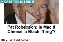 VIDEO: Pat Robertson: Is Mac &amp; Cheese &#39;a Black Thing&#39;?