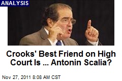 Crooks&amp;#39; Best Friend on High Court Is ... Antonin Scalia?