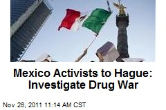 Mexico Activists to Hague: Investigate Drug War