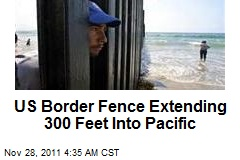US Border Fence Extending 300 Feet Into Pacific