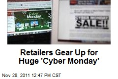 Retailers Gear Up for Huge &amp;#39;Cyber Monday&amp;#39;
