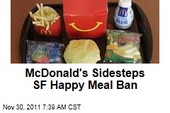 McDonald&#39;s Sidesteps San Francisco Happy Meal Ban