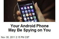Your Android Phone May Be Spying on You