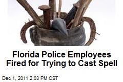 Florida Police Employees Fired for Trying to Cast Spell