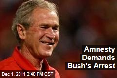 Amnesty International Demands George W. Bush Arrest