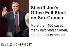 Sheriff Joe Arpaio&#39;s Office Failed to Properly Investigate More than 400 Sex Crimes Cases