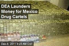 DEA Launders Money for Mexico Drug Cartels