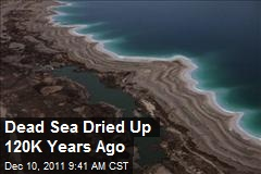 Dead Sea Dried Up 120K Years Ago