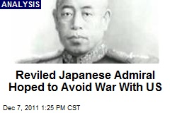 Reviled Japanese Admiral Hoped to Avoid War With US