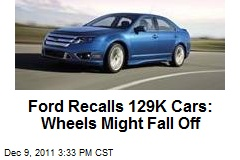 Ford Recalls 129K Cars: Wheels Might Fall Off