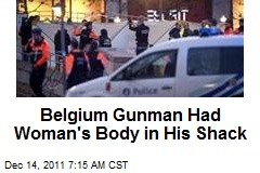 Belgium Gunman Had Woman&amp;#39;s Body in His Shack