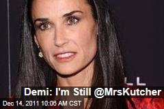 Demi Moore: I&#39;m Still @MrsKutcher on Twitter