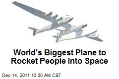 World&amp;#39;s Biggest Plane to Rocket People into Space
