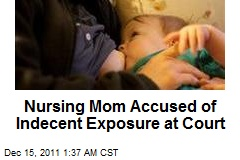 Nursing Mom Accused of Indecent Exposure at Court