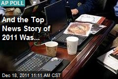 And the Top News Story of 2011 Was...