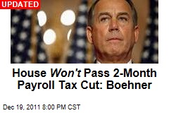 House Won&#39;t Pass 2-Month Payroll Tax Cut: John Boehner