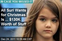 Suri Gives Santa Heart Attack With $130K List