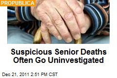 Suspicious Senior Deaths Often Go Uninvestigated