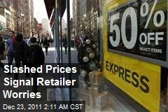 Slashed Prices Signal Retailer Worries