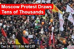 Moscow Protest Draws Tens of Thousands