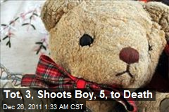 Tot, 3, Shoots Boy, 5, to Death