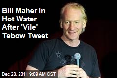 Bill Maher in Hot Water After &#39;Vile&#39; Tim Tebow Tweet