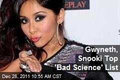 Gwyneth, Snooki Top &amp;#39;Bad Science&amp;#39; List
