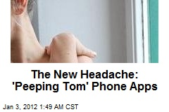New Headache: 'Peeping Tom' Cell Phone Apps