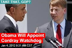 Barack Obama Bucks GOP, Will Appoint Richard Cordray Head of Consumer Financial Protection Bureau