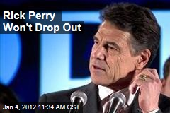 Rick Perry Isn't Dropping Out of the Race, Plans Trip to South Carolina