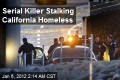 Serial Killer Stalking Calif. Homeless