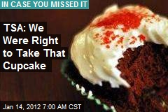 TSA: We Were Right to Take That Cupcake